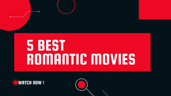 5 Best Romantic Movies on Netflix for USA 2021